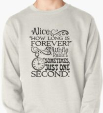 """""""How long is forever?"""" Alice in Wonderland quote Pullover"""