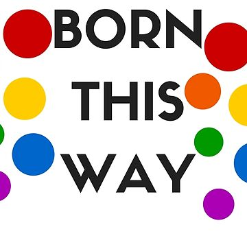 Born This Way! by IdeasForArtists