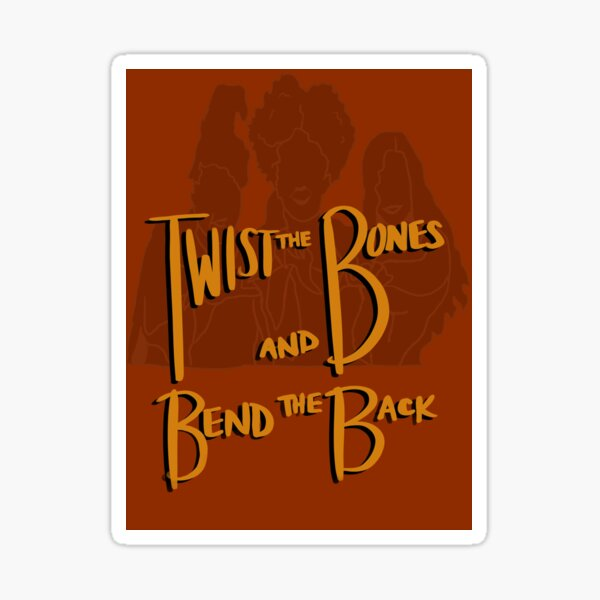 Twist the Bones and Bend the Back  Sticker