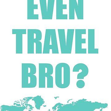Travel Bro? (Teal) by DarkHorseDesign