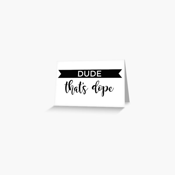 Dude, That's Dope - Official Logo Greeting Card