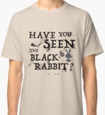 Have You Seen the Black Rabbit? Classic T-Shirt