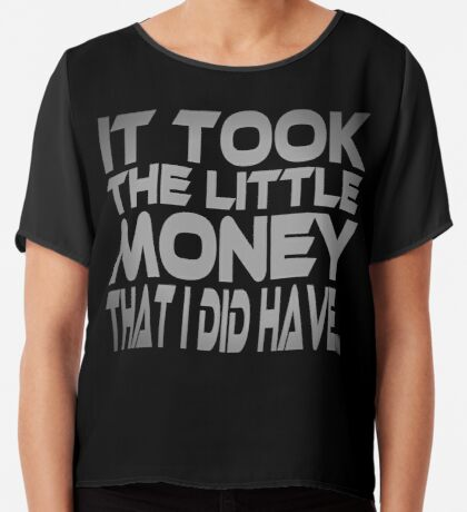 It Took the Little Money I Did Have... Women's Chiffon Top
