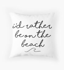 I'd Rather Be on the Beach Throw Pillow