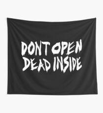 Don't Open Dead Inside Wall Tapestry