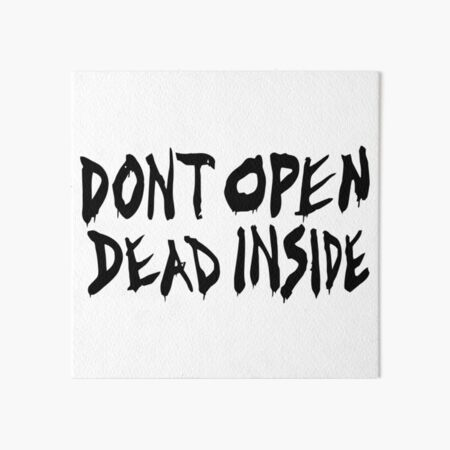 Don't Open Dead Inside Art Board Print