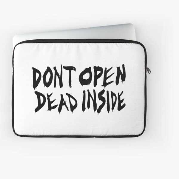 Don't Open Dead Inside Laptop Sleeve