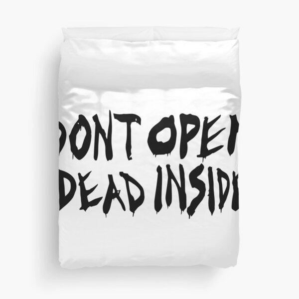 Don't Open Dead Inside Duvet Cover