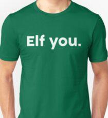 Elf You. T-Shirt
