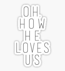 Oh, How He Loves Us Sticker