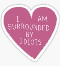 Im surrounded by idiots Sticker