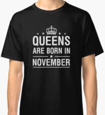 Queens Are Born In November Classic T-Shirt