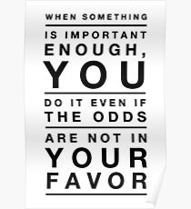 When Something Is Important Enough You Do It Even If The Odds Are Not In Your Favor Poster