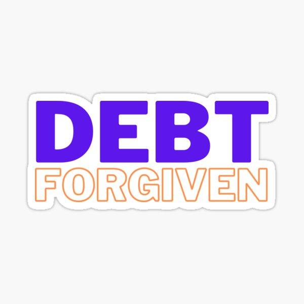 Debt Forgiven. Funny Student Loan Sticker
