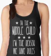 I'm the Middle Child I'm the reason We have rules Women's Tank Top