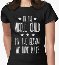I'm the Middle Child I'm the reason We have rules Women's Fitted T-Shirt