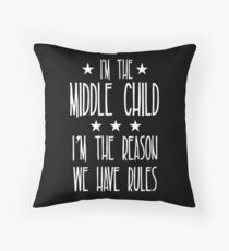 I'm the Middle Child I'm the reason We have rules Throw Pillow