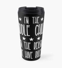 I'm the Middle Child I'm the reason We have rules Travel Mug
