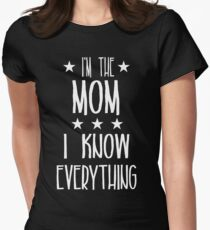 I'm the Mom I know everything Womens Fitted T-Shirt