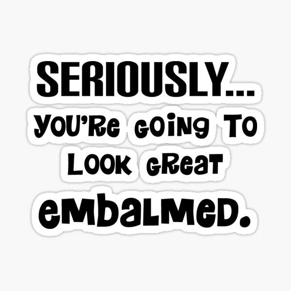 Mortuary Humor Quote Sticker