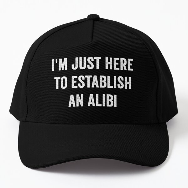 I'm Just Here to Establish an Alibi Baseball Cap