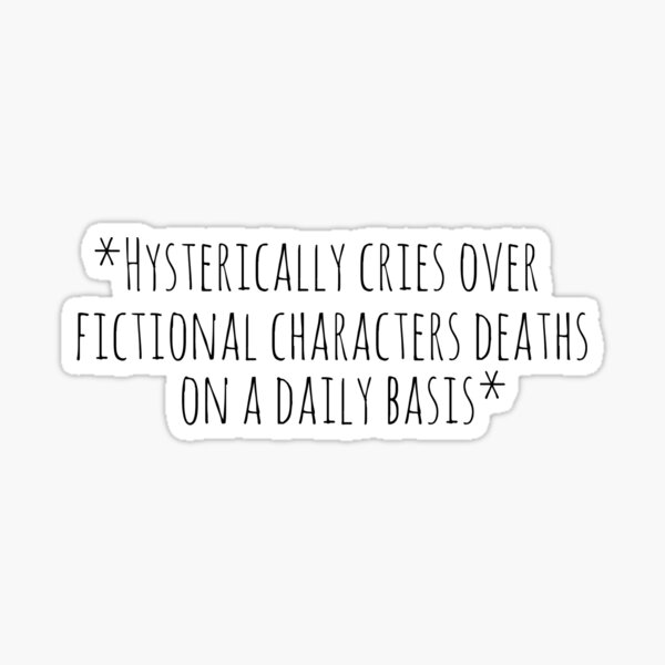 *hysterically cries over fictional characters deaths on a daily basis* Sticker