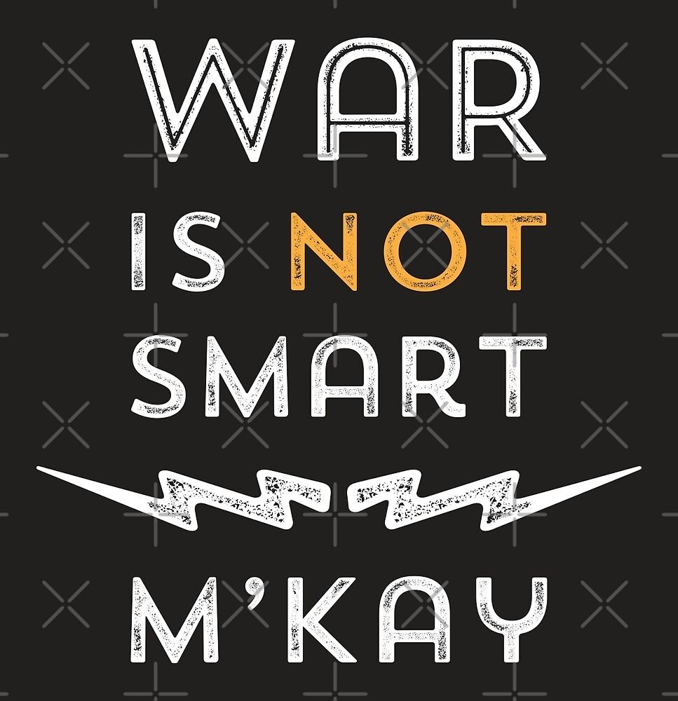 War is Not Smart - M'kay by depresident