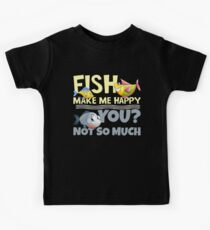 Fish Make Me Happy - You? Not So Much Kids Clothes