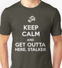 Keep Calm and Get Outta Here, Stalker T-Shirt