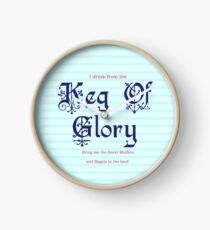 I Drink from the Keg of Glory Clock