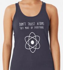 Don't trust atoms Racerback Tank Top