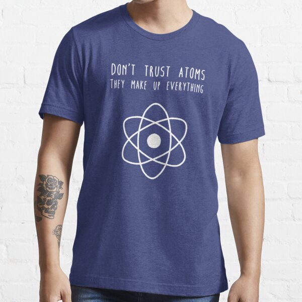 Don't trust atoms Essential T-Shirt