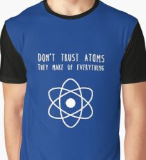 Don't trust atoms Graphic T-Shirt