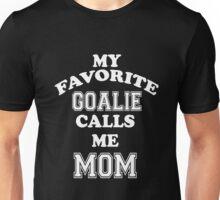 My Favorite Goalie Calls Me Mom Soccer Hockey Sport T-Shirt Unisex T-Shirt