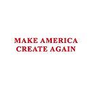 make america create again by Val Goretsky