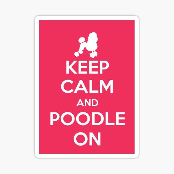 Keep Calm>Poodle On  Sticker