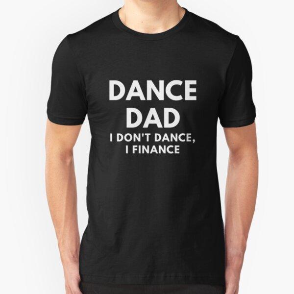 Dance Dad - I Don't Dance, I Finance Slim Fit T-Shirt