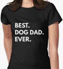 Best. Dog Dad. Ever. Women's Fitted T-Shirt