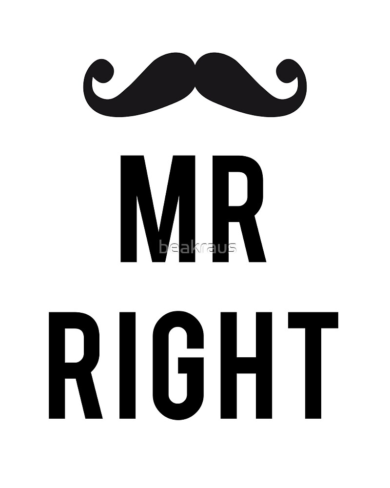 mr right mustache by beakraus redbubble. Black Bedroom Furniture Sets. Home Design Ideas