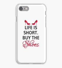 Life is short, buy the shoes. iPhone Case/Skin