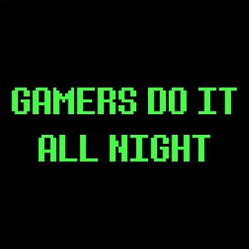 Gamers Do It All Night - Funny Gaming Humor  by LightfulFoxtrot