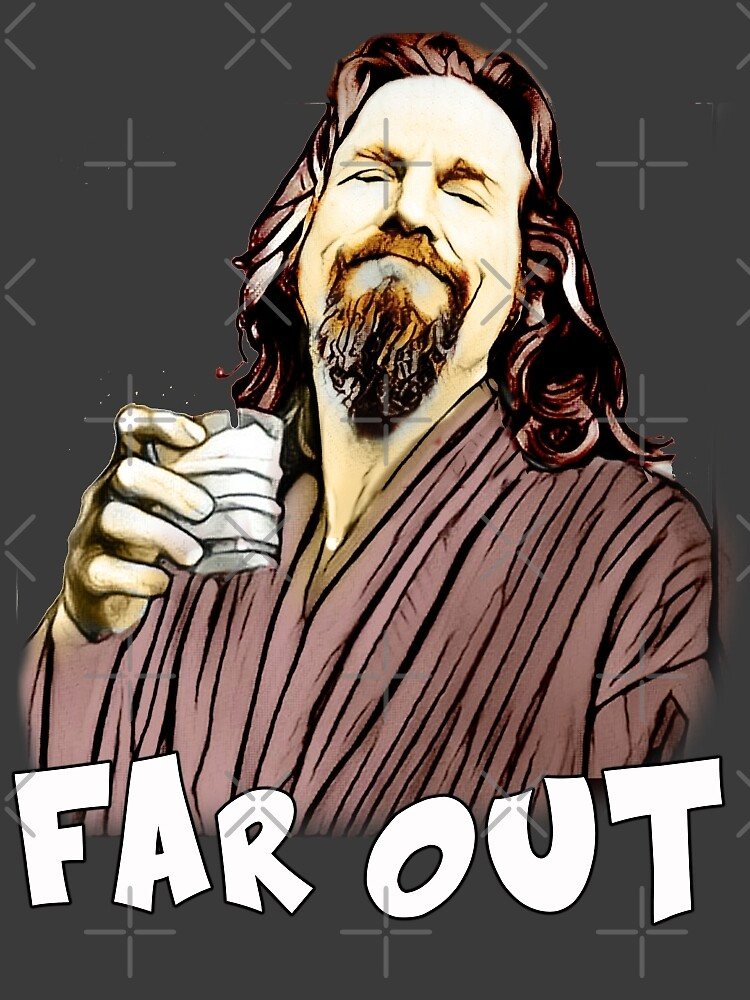 the Dude- Far out by American  Artist