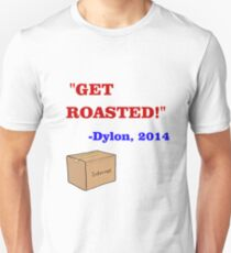 GET ROASTED Dylon Quote ALT T-Shirt