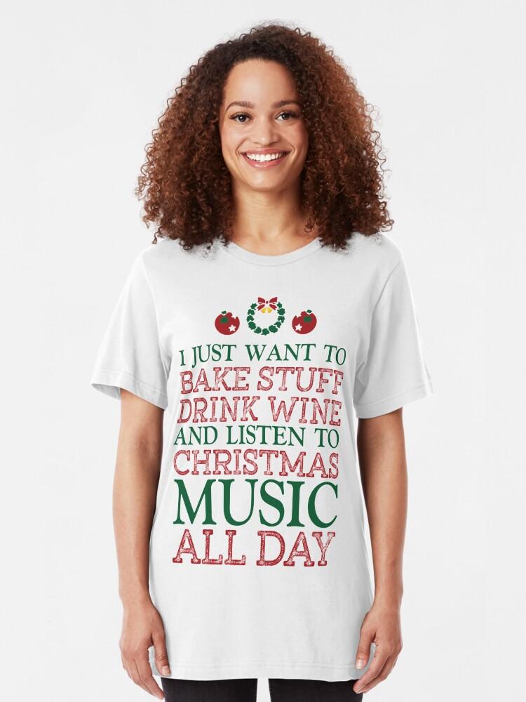 Alternative Ansicht von Ich will nur Sachen backen, Wein trinken und den ganzen Tag Weihnachtsmusik hören Slim Fit T-Shirt