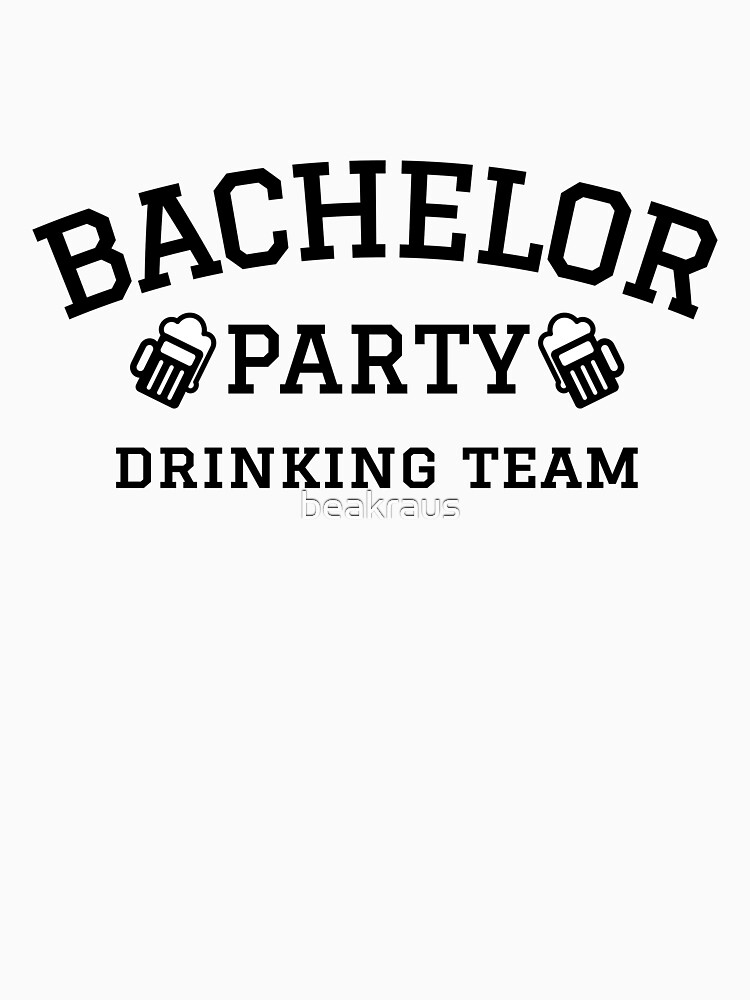 Bachelor party drinking team t-shirt by beakraus
