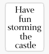 Have Fun Storming the Castle Sticker