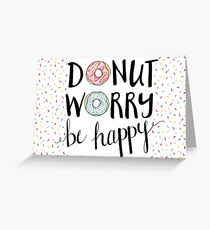 Donut Worry Be Happy - sprinkles Greeting Card