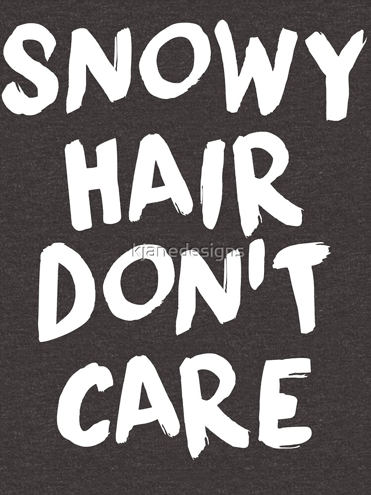 Snowy Hair kümmert es nicht von kjanedesigns