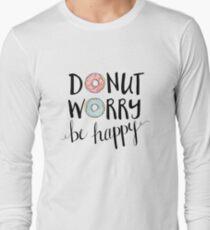 Donut Worry Be Happy Long Sleeve T-Shirt