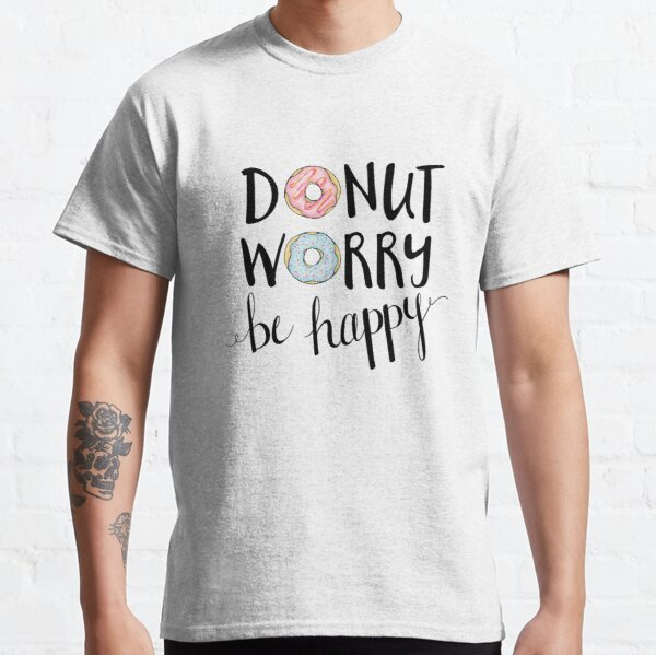 Donut Worry Be Happy Classic T-Shirt